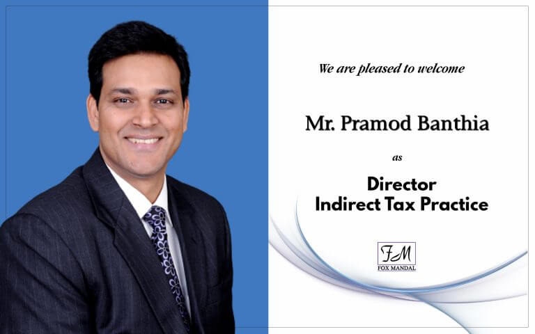 Fox Mandal & Associates is pleased to announce the appointment of Mr. Pramod Banthia as Director - Indirect Taxes.