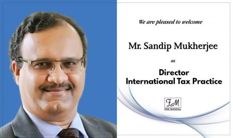 Fox Mandal & Associates is pleased to announce the appointment of Mr. Sandip Mukherjee as Director, International Tax Practice.